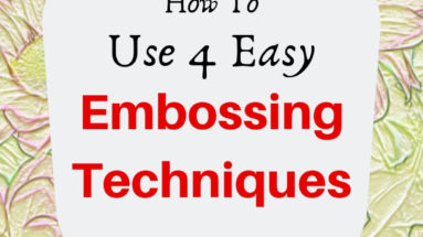 How to Use 4 Easy Embossing Techniques