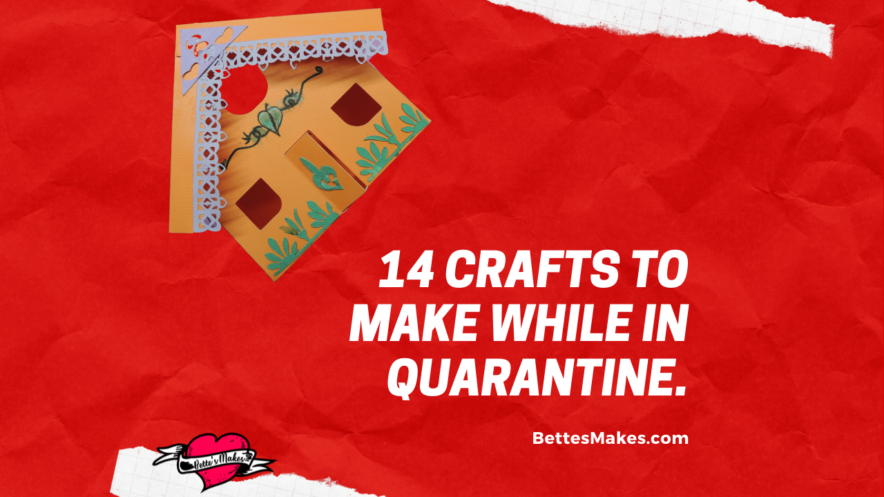 14 Crafts To Make While Quarantined