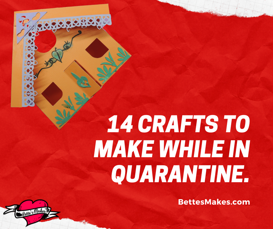 14 Crafts to Make While in Quarantine