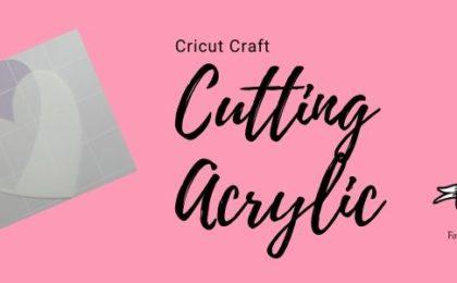 Cutting Acrylic with your Cricut
