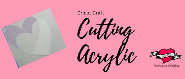 How to Cut Acrylic with Your Cricut