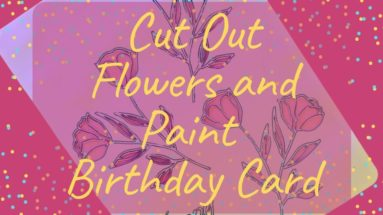 Cut out flowers and paint birthday Card