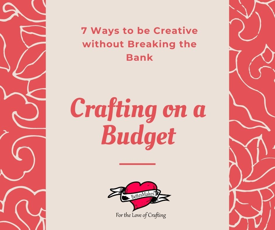 7 Ways to Craft on a Budget and Not Break the Bank