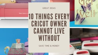10 Things Every Cricut Owner Cannot Live Without